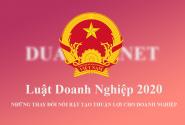 MỘT SỐ ĐIỂM MỚI CỦA LUẬT DOANH NGHIỆP 2020 SO VỚI LUẬT DOANH NGHIỆP 2014